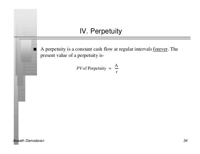 IV. Perpetuity          n   A perpetuity is a constant cash flow at regular intervals forever. The              present va...