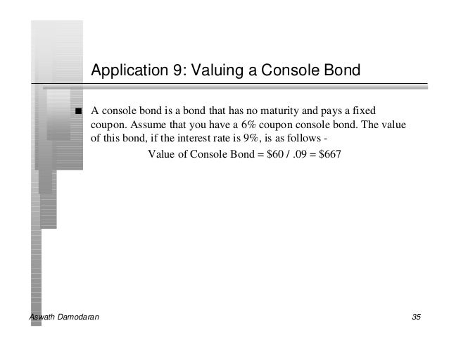 Application 9: Valuing a Console Bond          n   A console bond is a bond that has no maturity and pays a fixed         ...