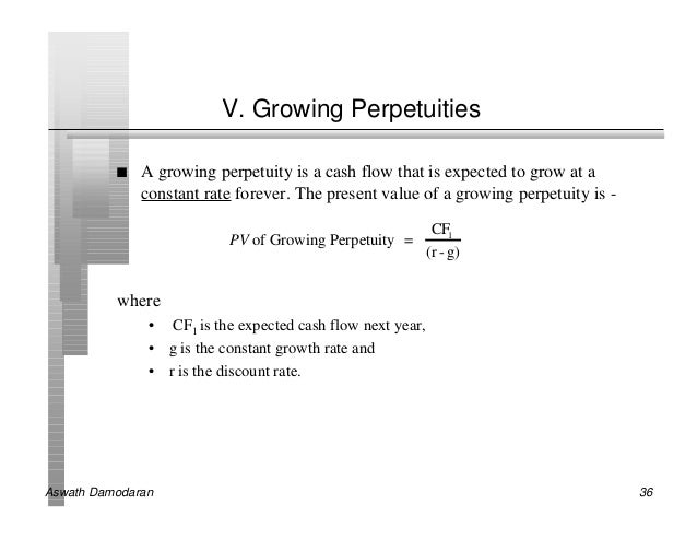 V. Growing Perpetuities          n   A growing perpetuity is a cash flow that is expected to grow at a              consta...