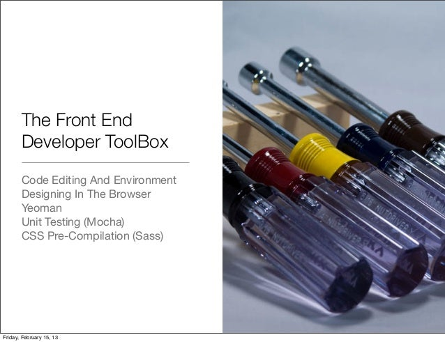 The Front End       Developer ToolBox       Code Editing And Environment       Designing In The Browser       Yeoman      ...