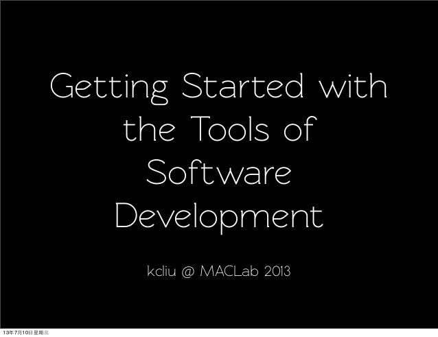 Getting Sared with the Tools of Software Development kcliu @ MACLab 2013 13年7月10日星期三