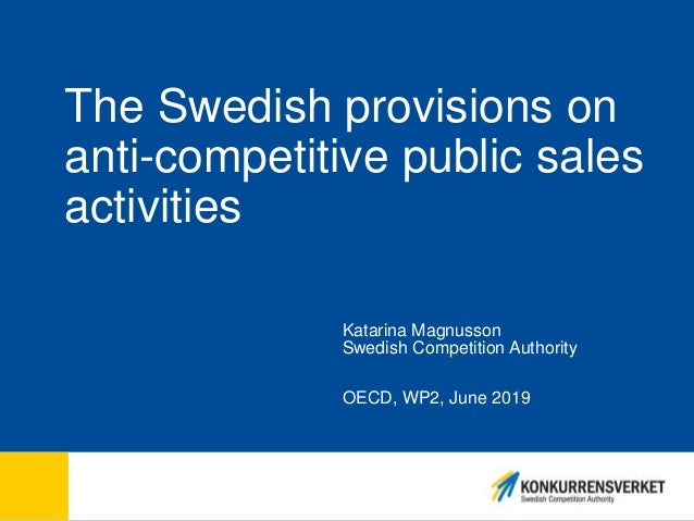 The Swedish provisions on anti-competitive public sales activities Katarina Magnusson Swedish Competition Authority OECD, ...