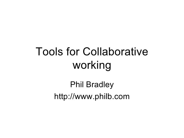 Tools for Collaborative working Phil Bradley http://www.philb.com
