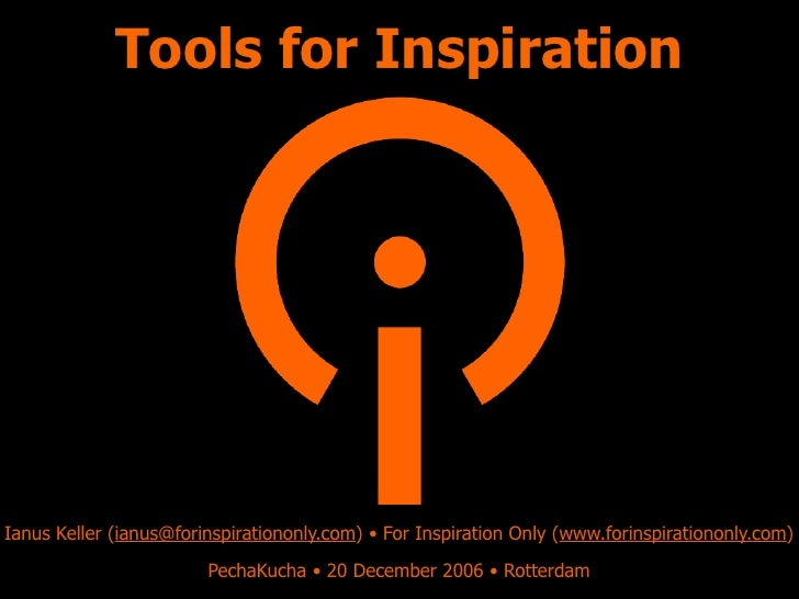 Tools for Inspiration     Ianus Keller (ianus@forinspirationonly.com) • For Inspiration Only (www.forinspirationonly.com) ...