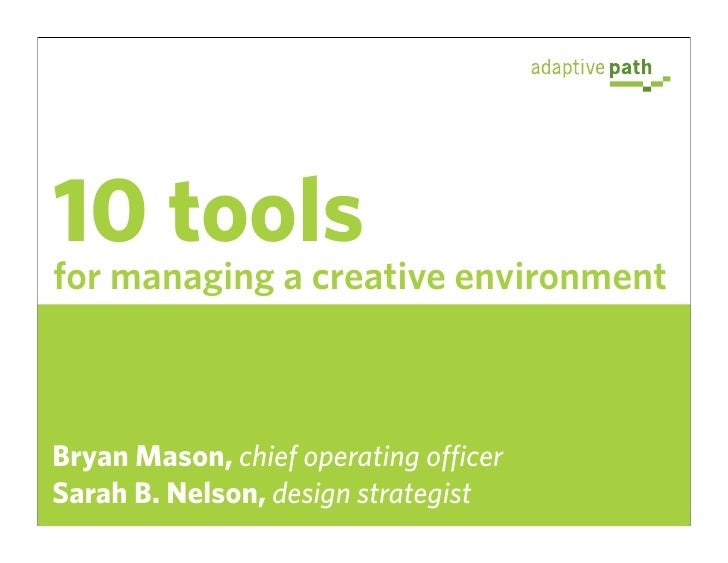 10 tools for managing a creative environment    Bryan Mason, chief operating officer Sarah B. Nelson, design strategist