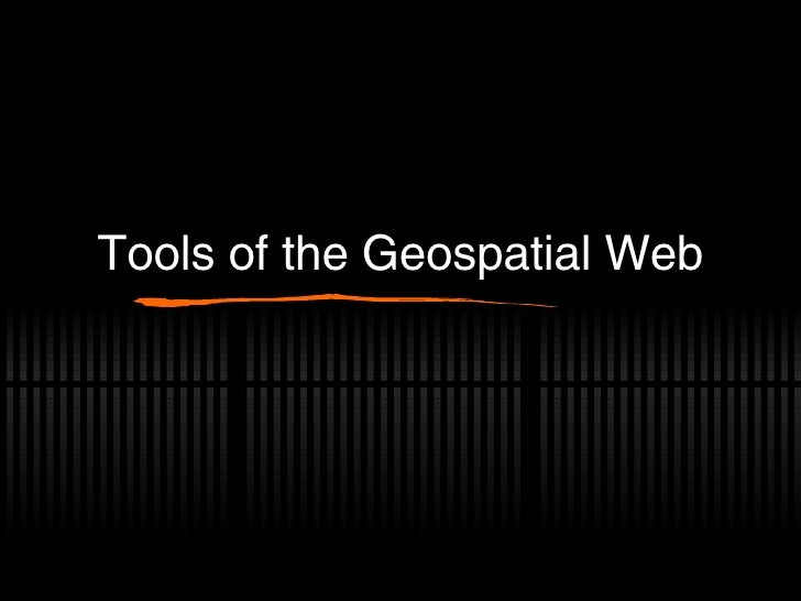 Tools of the Geospatial Web