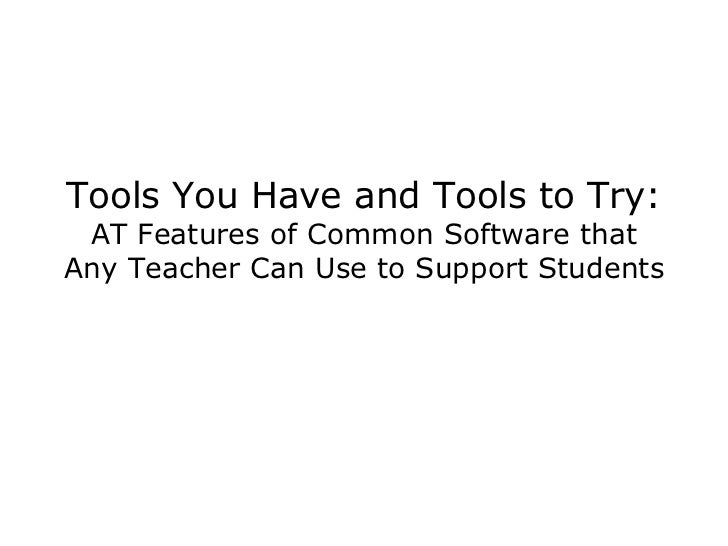 Tools You Have and Tools to Try: AT Features of Common Software that Any Teacher Can Use to Support Students