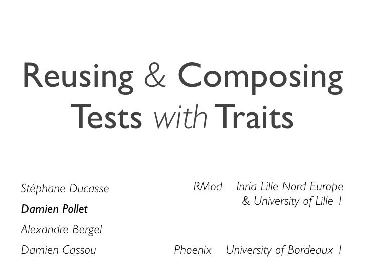 Reusing & Composing    Tests with Traits Stéphane Ducasse      RMod     Inria Lille Nord Europe                           ...