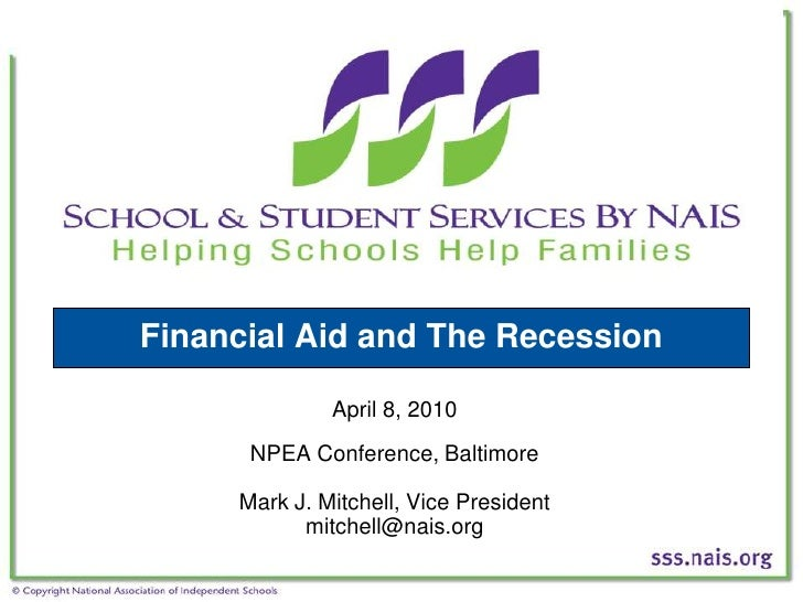 Financial Aid and The Recession                April 8, 2010       NPEA Conference, Baltimore       Mark J. Mitchell, Vice...