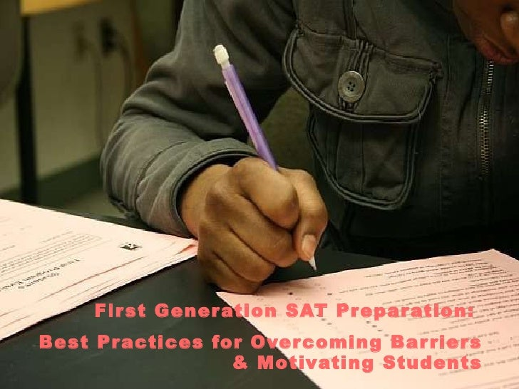 <ul><li>First Generation SAT Preparation:  </li></ul><ul><li>Best Practices for Overcoming Barriers & Motivating Students ...