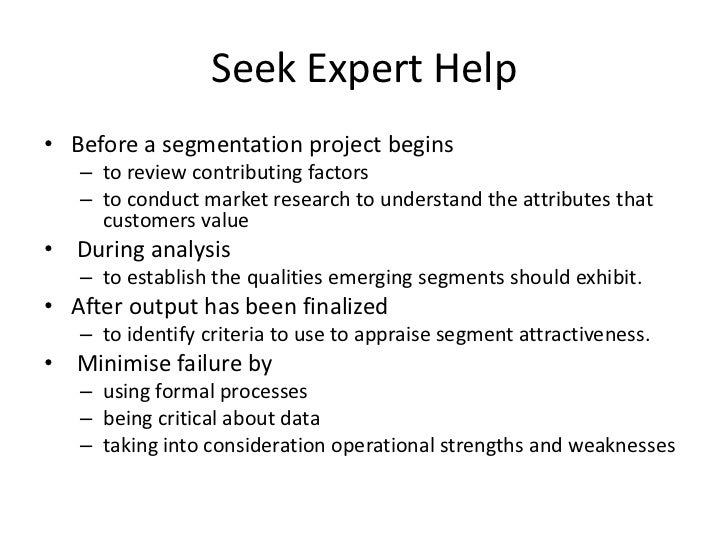 Seek Expert Help <br />Before a segmentation project begins<br />to review contributing factors<br />to conduct market res...