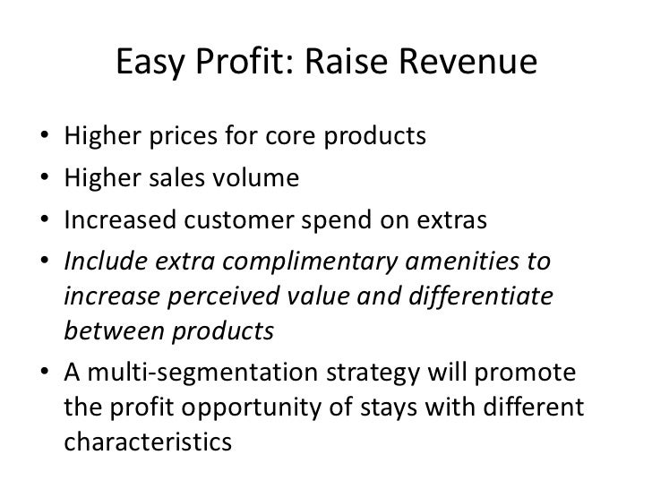 Easy Profit: Raise Revenue <br />Higher prices for core products<br />Higher sales volume<br />Increased customer spend on...