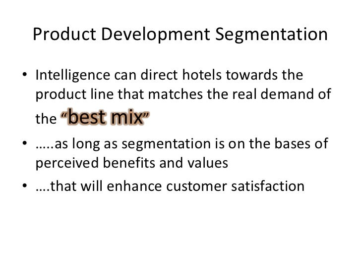 Product Development Segmentation<br />Intelligence can direct hotels towards the product line that matches the real demand...