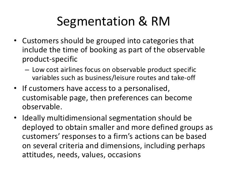 Segmentation & RM<br />Customers should be grouped into categories that include the time of booking as part of the observa...