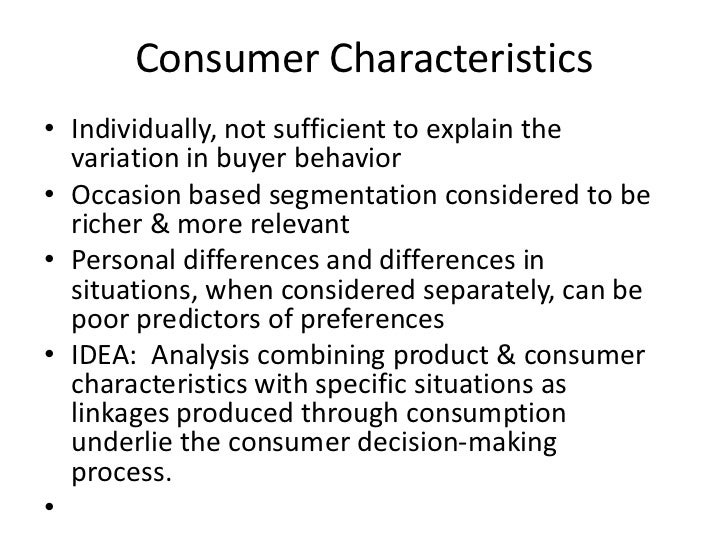 Consumer Characteristics <br />Individually, not sufficient to explain the variation in buyer behavior<br />Occasion based...