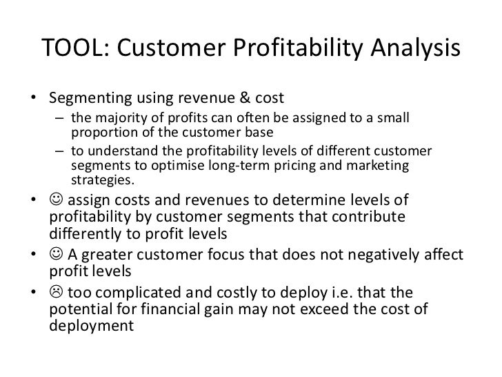 TOOL: Customer Profitability Analysis<br />Segmenting using revenue & cost <br />the majority of profits can often be assi...