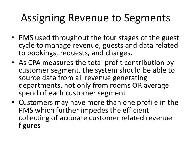 Assigning Revenue to Segments <br />PMS used throughout the four stages of the guest cycle to manage revenue, guests and d...