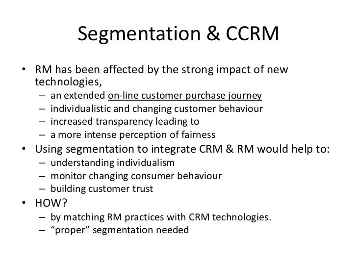 Segmentation & CCRM<br />RM has been affected by the strong impact of new technologies, <br />an extended on-line customer...
