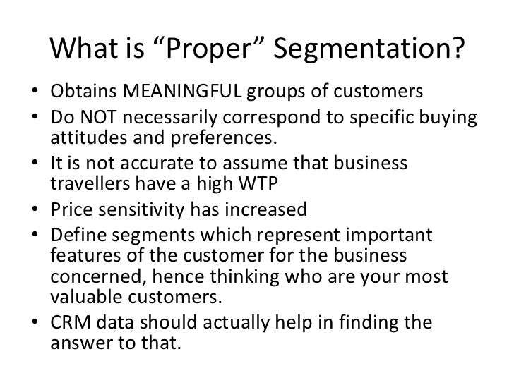 """What is """"Proper"""" Segmentation?<br />Obtains MEANINGFUL groups of customers<br />Do NOT necessarily correspond to specific ..."""