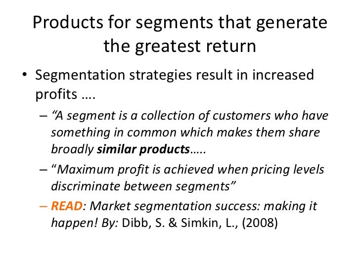 Products for segments that generate the greatest return <br />Segmentation strategies result in increased profits ….<br />...