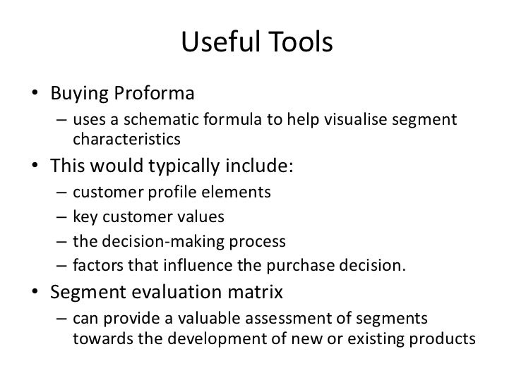 Useful Tools<br />Buying Proforma<br />uses a schematic formula to help visualise segment characteristics<br />This would ...