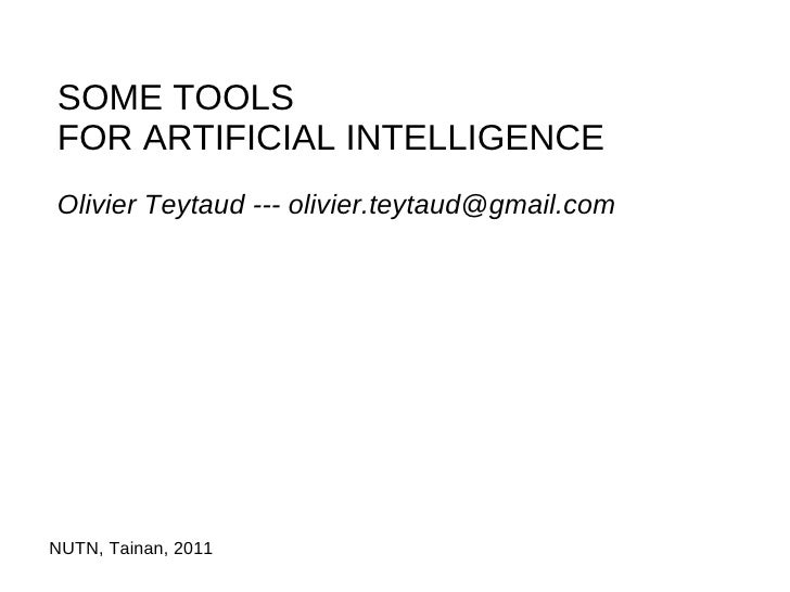 SOME TOOLSFOR ARTIFICIAL INTELLIGENCEOlivier Teytaud --- olivier.teytaud@gmail.comNUTN, Tainan, 2011