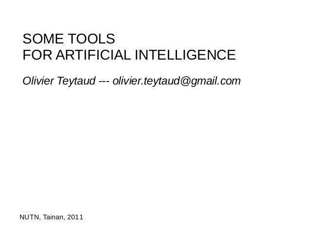 SOME TOOLSFOR ARTIFICIAL INTELLIGENCEOlivier Teytaud --- olivier.teytaud@gmail.comNUTN, Tainan, 2011