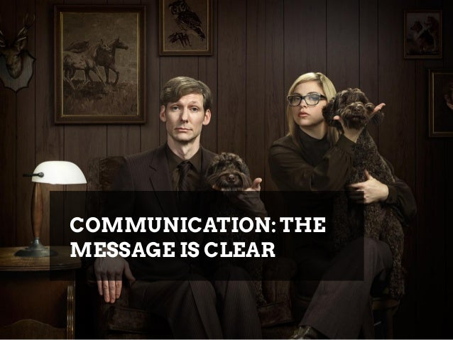 COMMUNICATION: THE MESSAGE IS CLEAR
