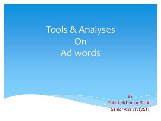 Tools & AnalysesOnAd wordsBYAbhishek Kumar RajoriaSenior Analyst (BST)