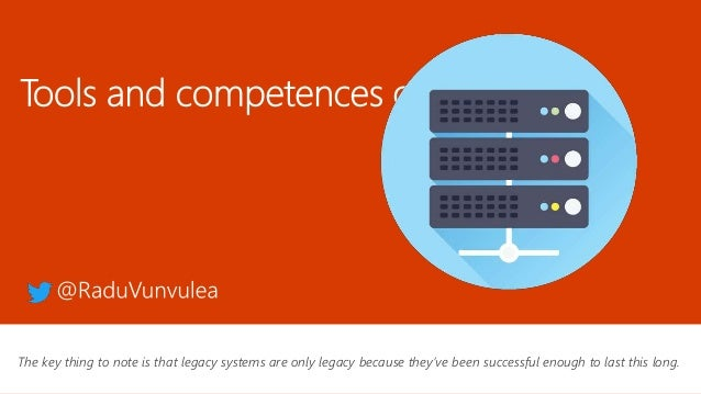The key thing to note is that legacy systems are only legacy because they've been successful enough to last this long.