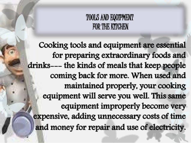 TOOLS AND EQUIPMENT FOR THE KITCHEN Cooking tools and equipment are essential for preparing extraordinary foods and drinks...