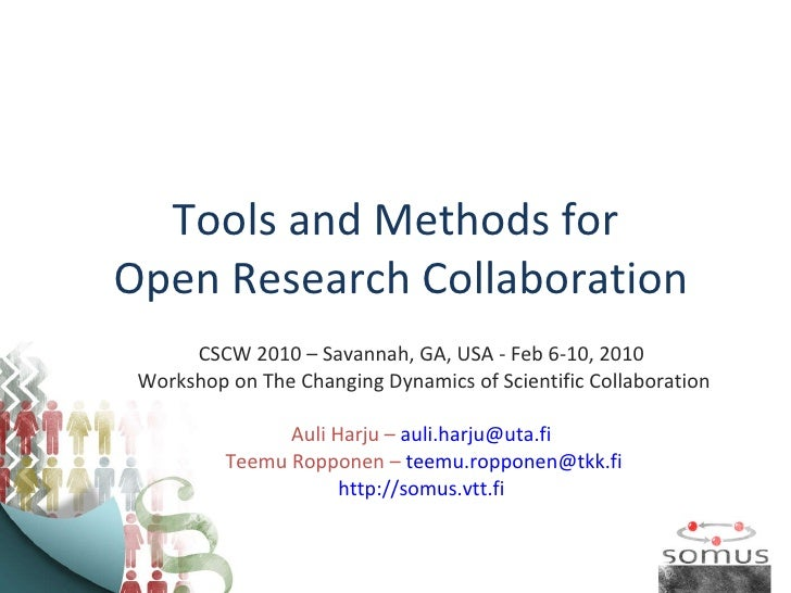 Tools and Methods for  Open Research Collaboration CSCW 2010 – Savannah, GA, USA - Feb 6-10, 2010  Workshop on The Changin...