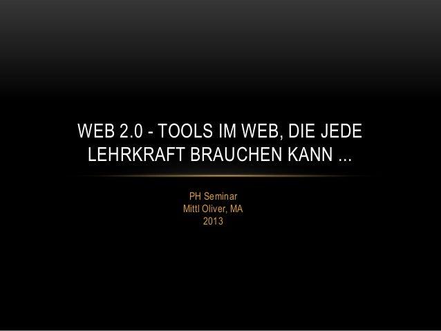 PH SeminarMittl Oliver, MA2013WEB 2.0 - TOOLS IM WEB, DIE JEDELEHRKRAFT BRAUCHEN KANN ...