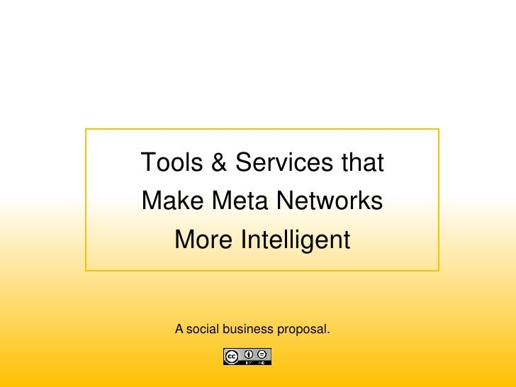 Tools & Services that Make Meta Networks   More Intelligent     A social business proposal.
