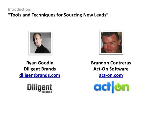 "Introduction:""Tools and Techniques for Sourcing New Leads""          Ryan Goodin                Brandon Contreras        Di..."