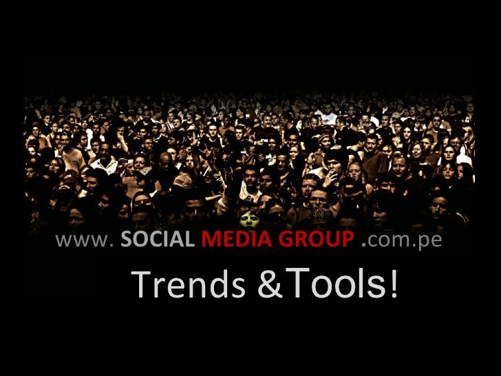 www. SOCIAL MEDIA GROUP .com.pe        Trends &Tools!