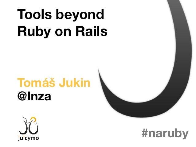 Tools beyondRuby on RailsTomáš Jukin@Inza                #naruby