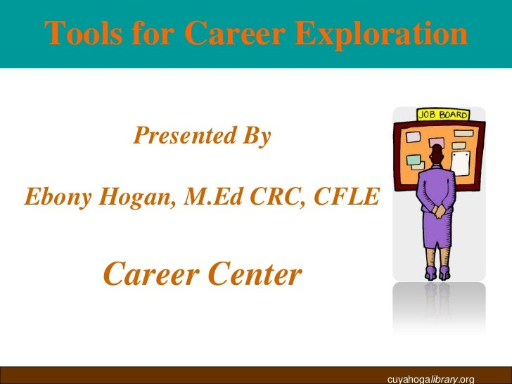 Tools for Career Exploration<br />Presented By<br />Ebony Hogan, M.Ed CRC, CFLE<br />Career Center<br />