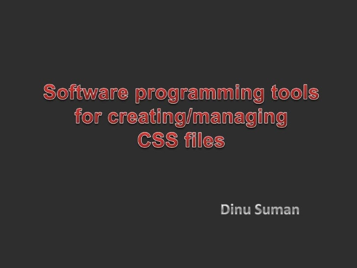 Software programming tools for creating/managing CSS files<br />DinuSuman<br />
