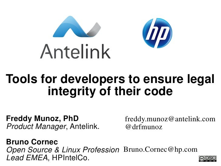 Tools for developers to ensure legal       integrity of their codeFreddy Munoz, PhD              freddy.munoz@antelink.com...