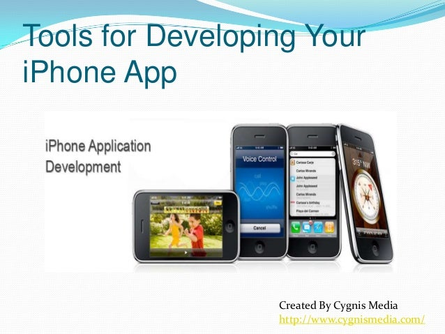 Tools for Developing Your iPhone App  Created By Cygnis Media http://www.cygnismedia.com/