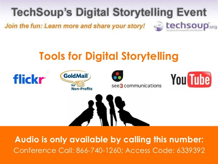 Tools for Digital Storytelling Audio is only available by calling this number: Conference Call: 866-740-1260; Access Code:...