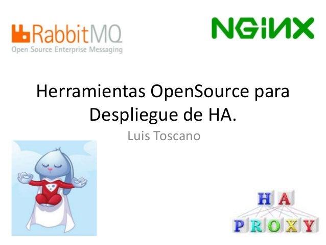 Herramientas OpenSource para  Despliegue de HA.  Luis Toscano