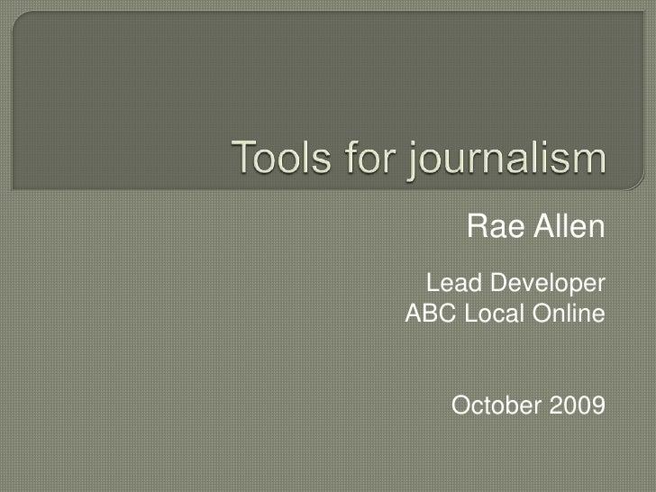 Tools for journalism<br />Rae Allen<br />Lead Developer<br />ABC Local Online<br />October 2009<br />