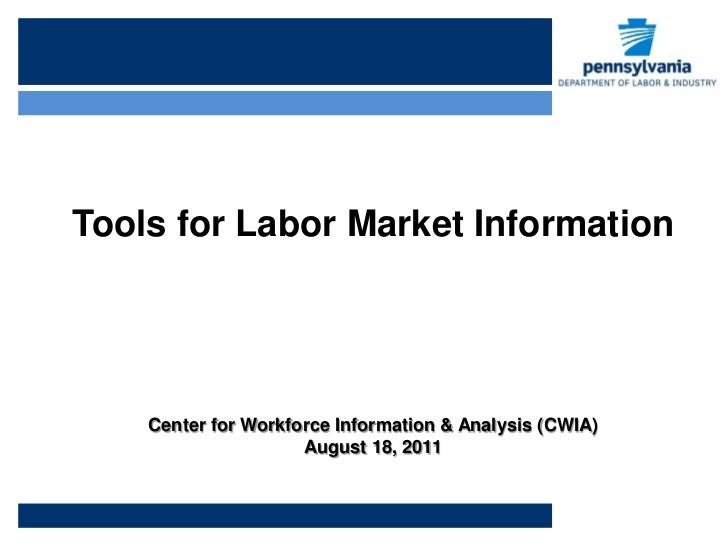 Tools for Labor Market Information    Center for Workforce Information & Analysis (CWIA)                     August 18, 2011