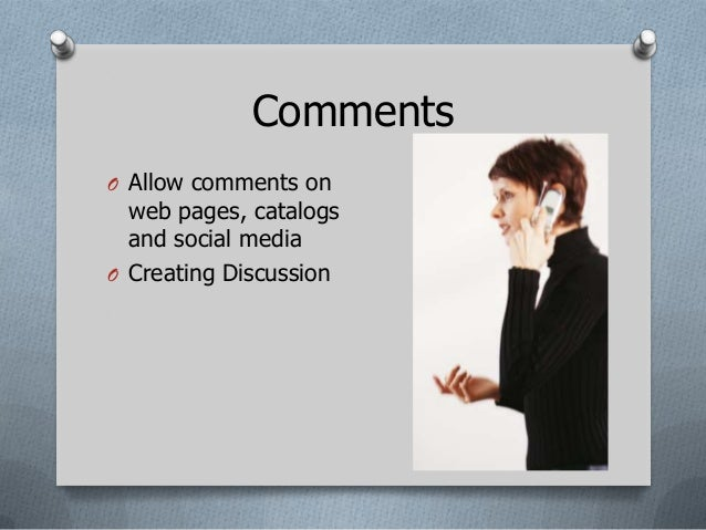 CommentsO Allow comments on  web pages, catalogs  and social mediaO Creating Discussion