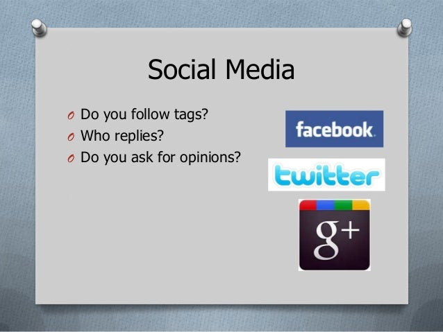 Social MediaO Do you follow tags?O Who replies?O Do you ask for opinions?