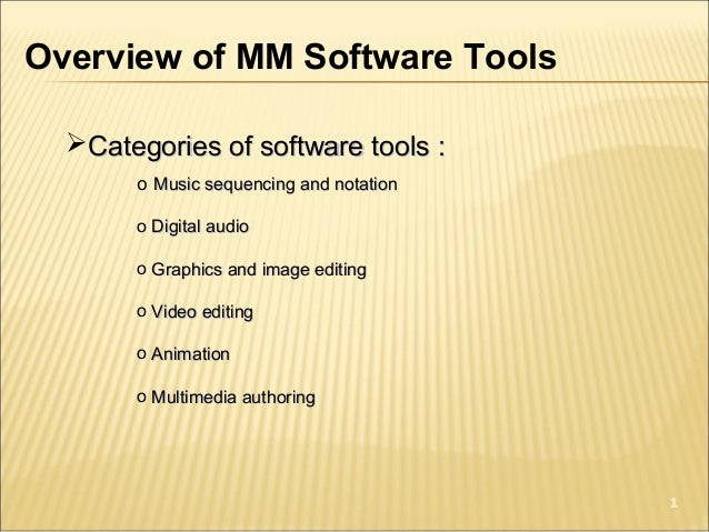 Overview of MM Software Tools Categories of software tools :Categories of software tools : o Music sequencing and notatio...