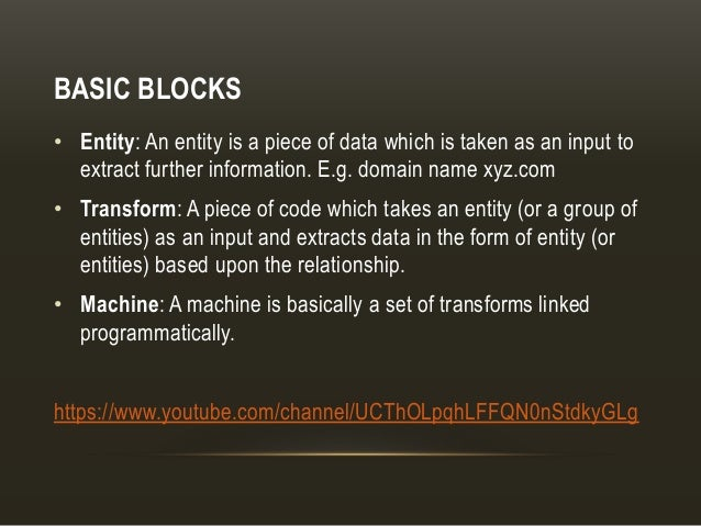 BASIC BLOCKS • Entity: An entity is a piece of data which is taken as an input to extract further information. E.g. domain...