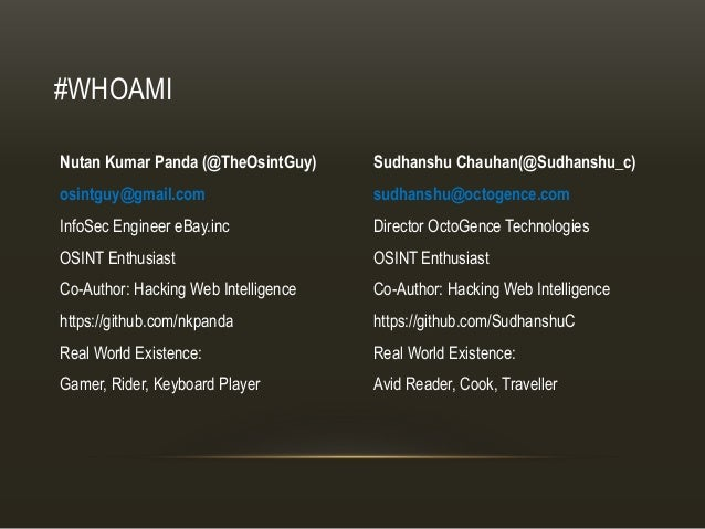 #WHOAMI Sudhanshu Chauhan(@Sudhanshu_c) sudhanshu@octogence.com Director OctoGence Technologies OSINT Enthusiast Co-Author...